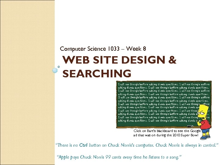 Computer Science 1033 – Week 8 WEB SITE DESIGN & SEARCHING Click on Bart's