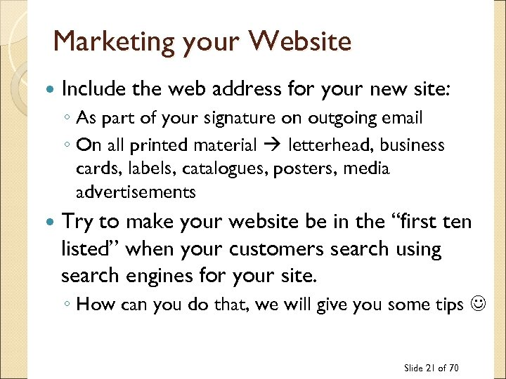 Marketing your Website Include the web address for your new site: ◦ As part