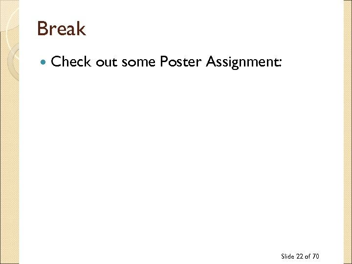 Break Check out some Poster Assignment: Slide 22 of 70