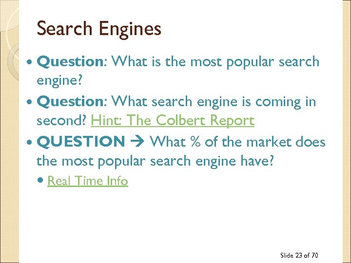 Search Engines Question: What is the most popular search engine? Question: What search engine