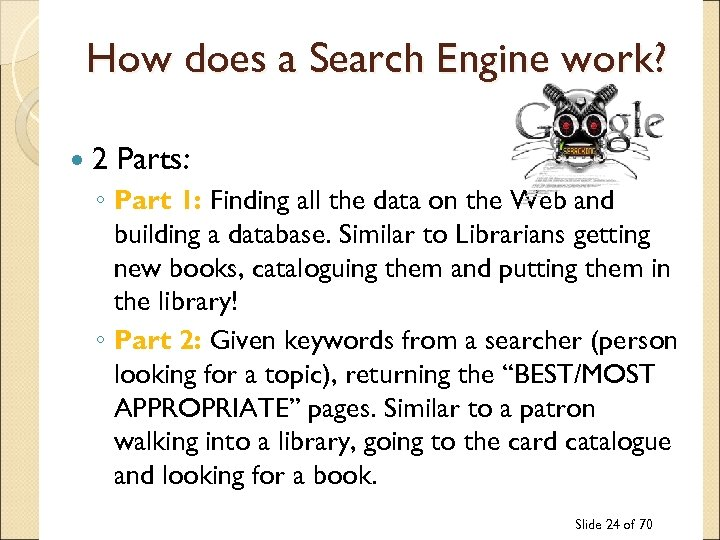 How does a Search Engine work? 2 Parts: ◦ Part 1: Finding all the