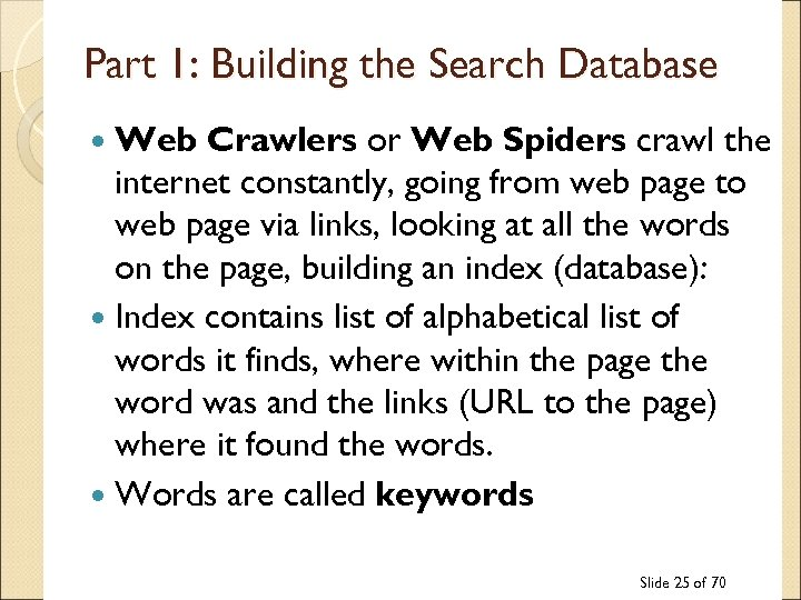 Part 1: Building the Search Database Web Crawlers or Web Spiders crawl the internet