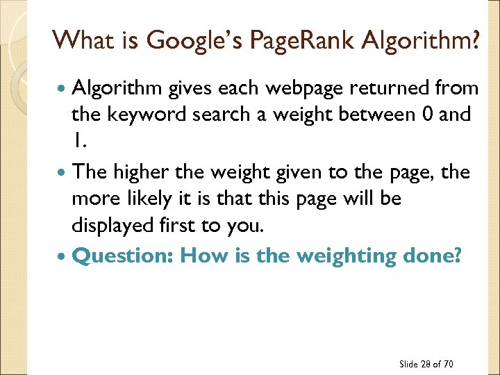 What is Google's Page. Rank Algorithm? Algorithm gives each webpage returned from the keyword