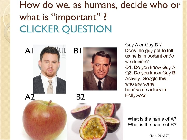"How do we, as humans, decide who or what is ""important"" ? CLICKER QUESTION"