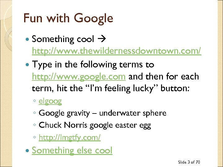 Fun with Google Something cool http: //www. thewildernessdowntown. com/ Type in the following terms