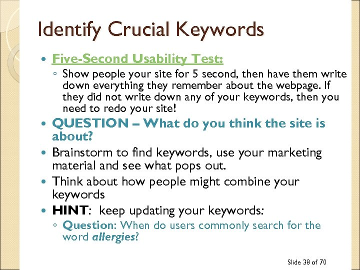 Identify Crucial Keywords Five-Second Usability Test: ◦ Show people your site for 5 second,