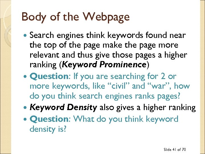 Body of the Webpage Search engines think keywords found near the top of the