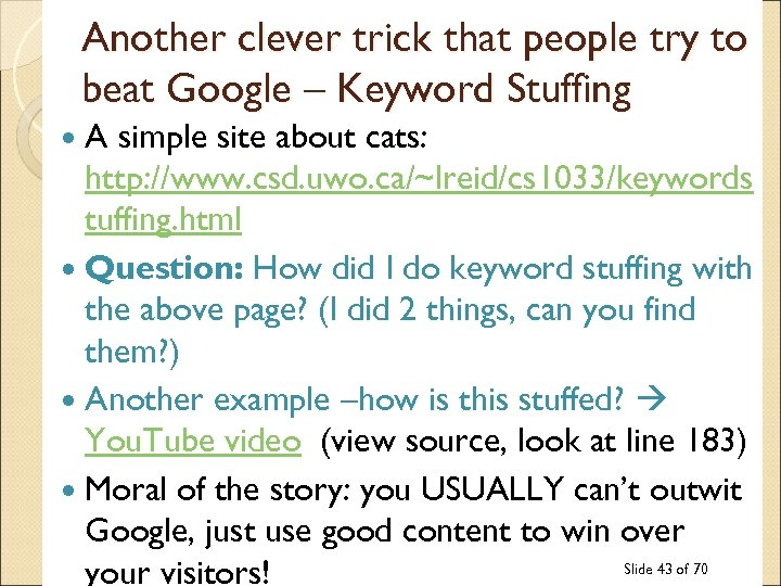 Another clever trick that people try to beat Google – Keyword Stuffing A simple