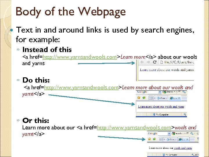 Body of the Webpage Text in and around links is used by search engines,