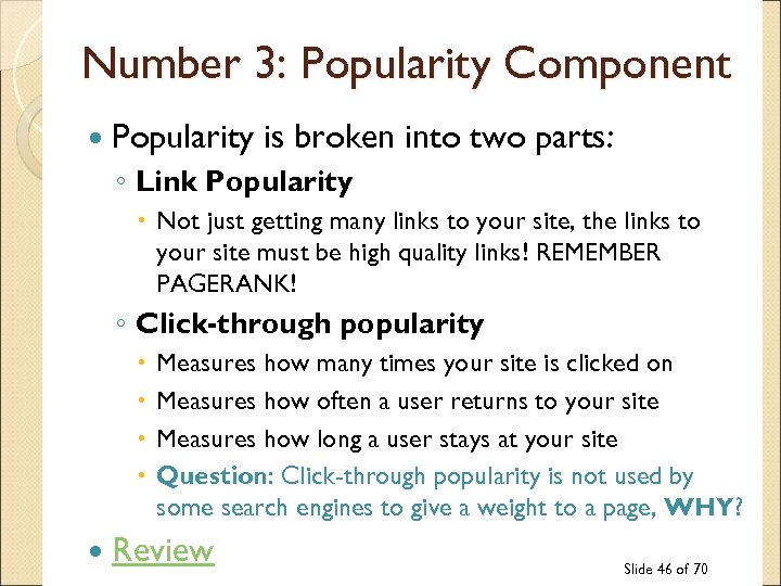 Number 3: Popularity Component Popularity is broken into two parts: ◦ Link Popularity Not