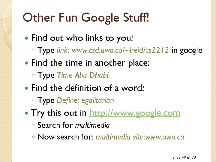 Other Fun Google Stuff! Find out who links to you: ◦ Type link: www.