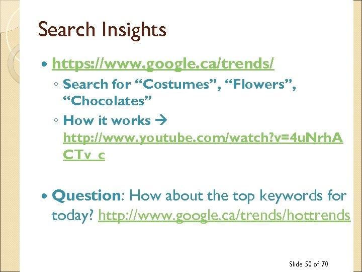 "Search Insights https: //www. google. ca/trends/ ◦ Search for ""Costumes"", ""Flowers"", ""Chocolates"" ◦ How"