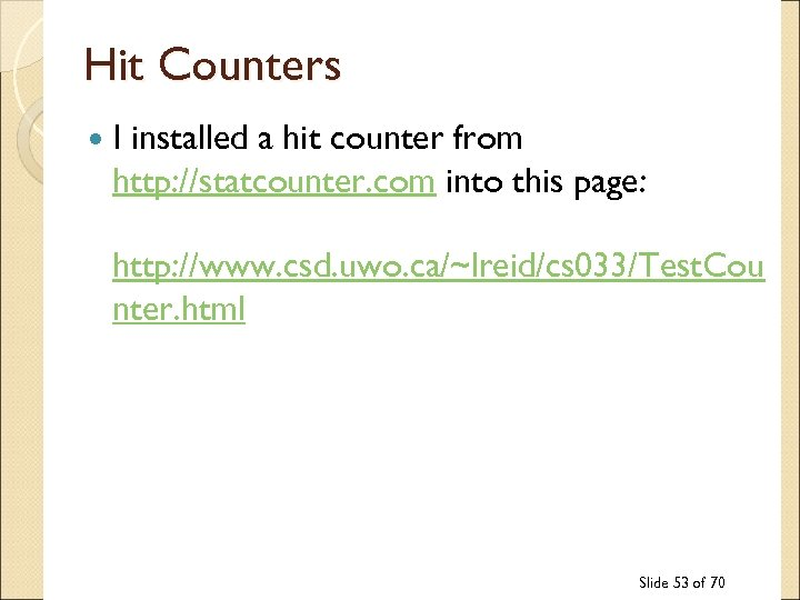Hit Counters I installed a hit counter from http: //statcounter. com into this page: