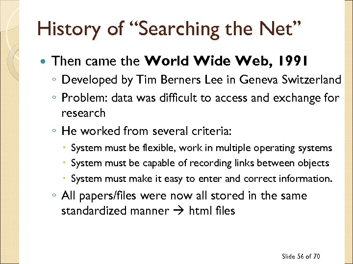 "History of ""Searching the Net"" Then came the World Wide Web, 1991 ◦ Developed"