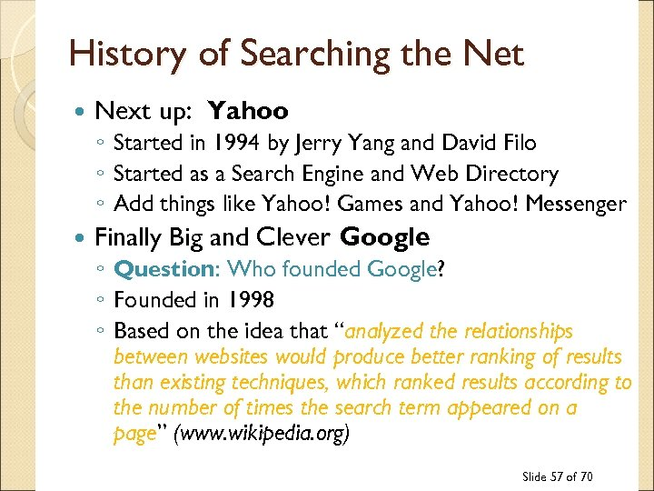 History of Searching the Net Next up: Yahoo ◦ Started in 1994 by Jerry