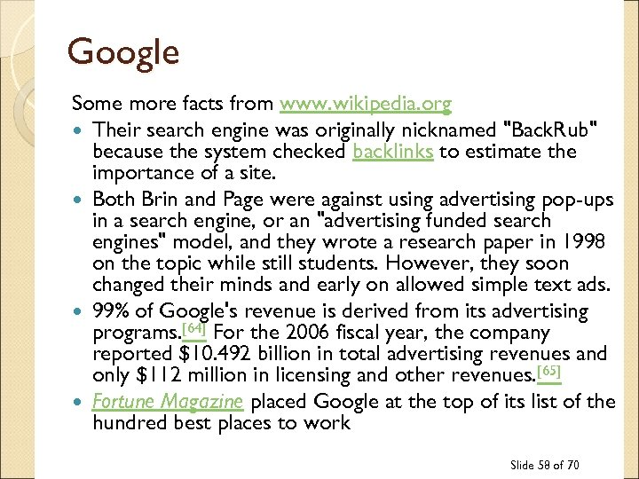 Google Some more facts from www. wikipedia. org Their search engine was originally nicknamed