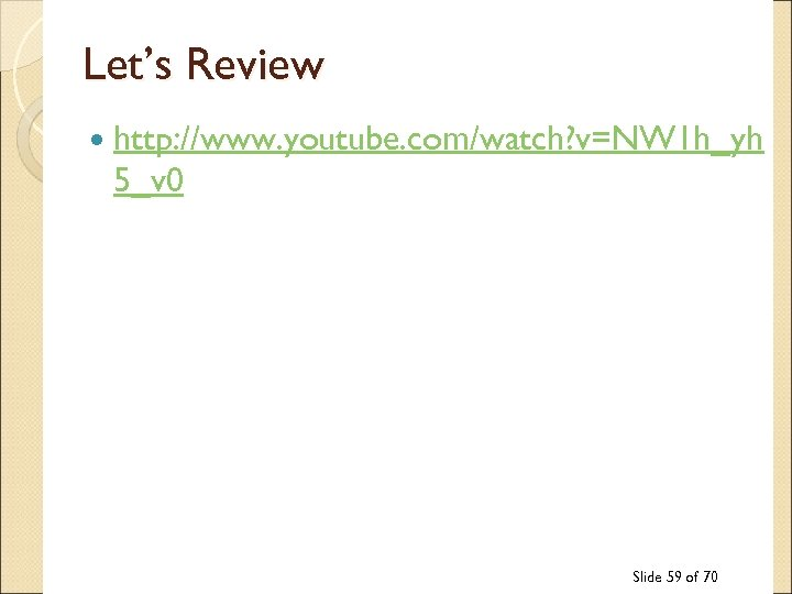 Let's Review http: //www. youtube. com/watch? v=NW 1 h_yh 5_v 0 Slide 59 of