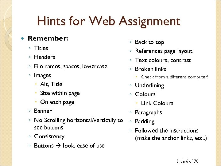 Hints for Web Assignment Remember: ◦ ◦ ◦ ◦ Titles Headers File names, spaces,
