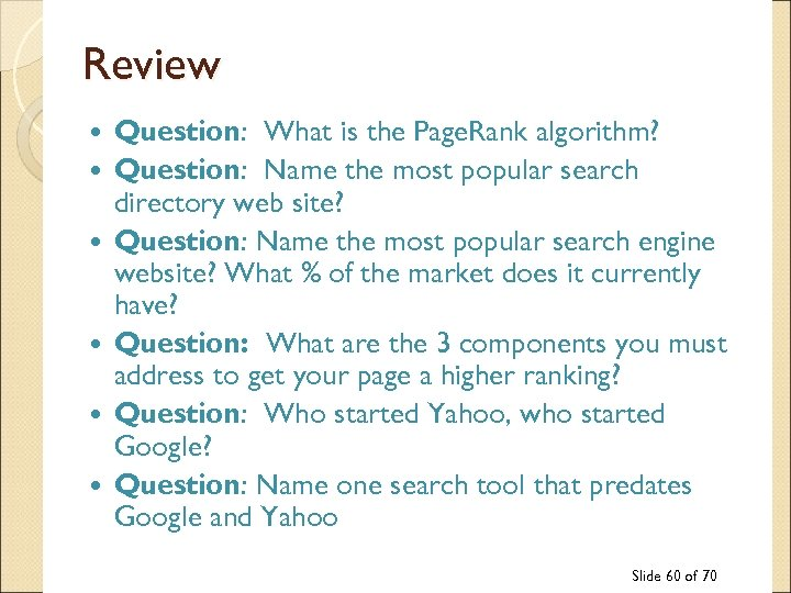 Review Question: What is the Page. Rank algorithm? Question: Name the most popular search