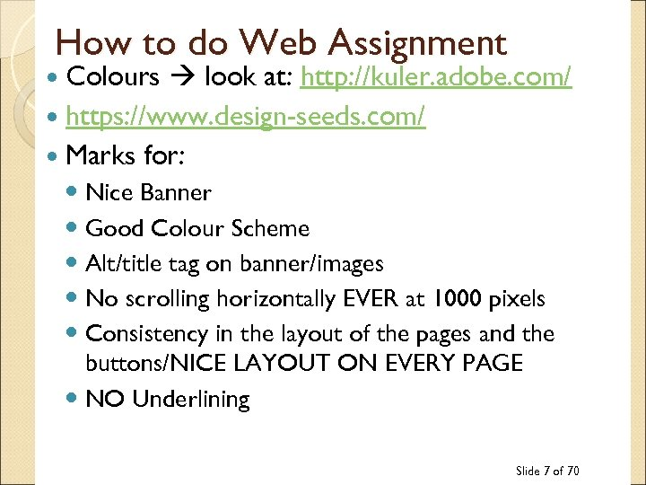 How to do Web Assignment Colours look at: http: //kuler. adobe. com/ https: //www.