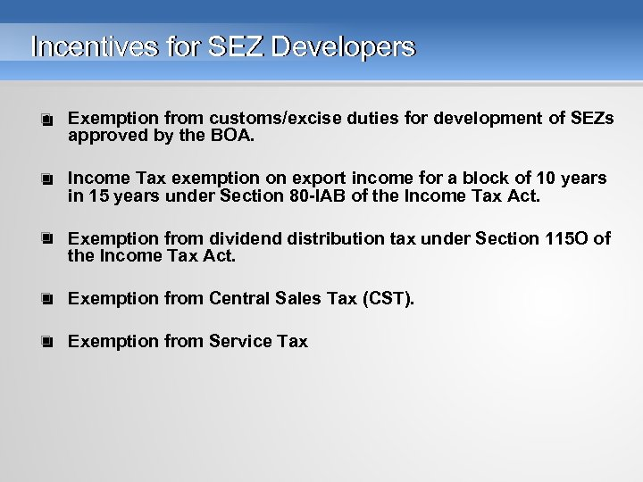 Incentives for SEZ Developers • Exemption from customs/excise duties for development of SEZs approved