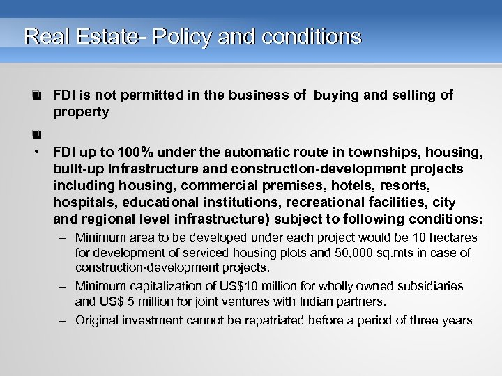 Real Estate- Policy and conditions • FDI is not permitted in the business of