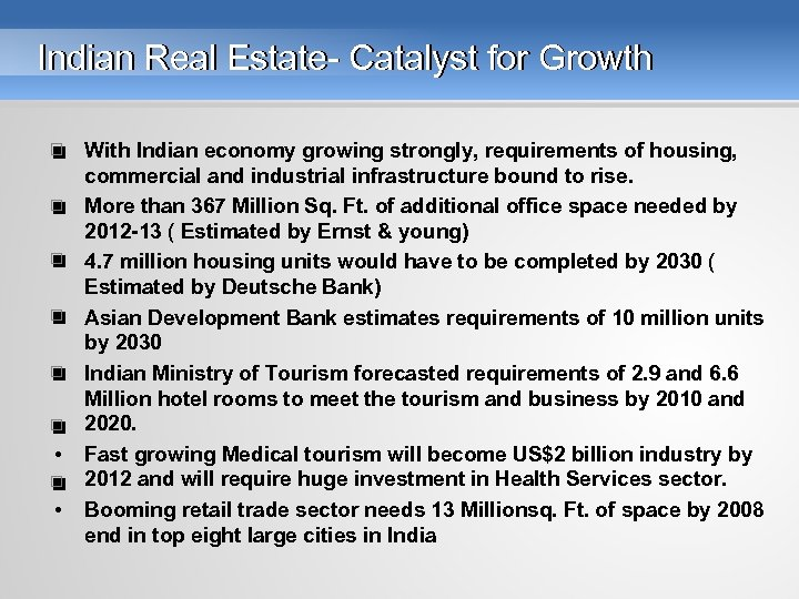 Indian Real Estate- Catalyst for Growth • • With Indian economy growing strongly, requirements