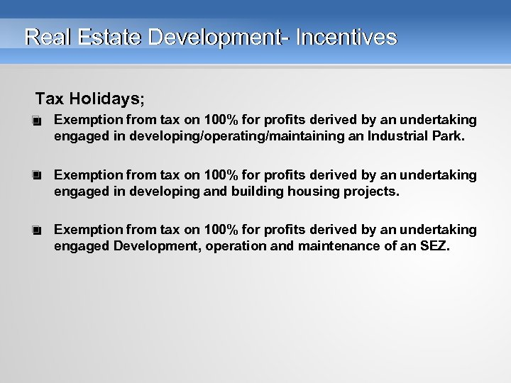 Real Estate Development- Incentives Tax Holidays; • Exemption from tax on 100% for profits