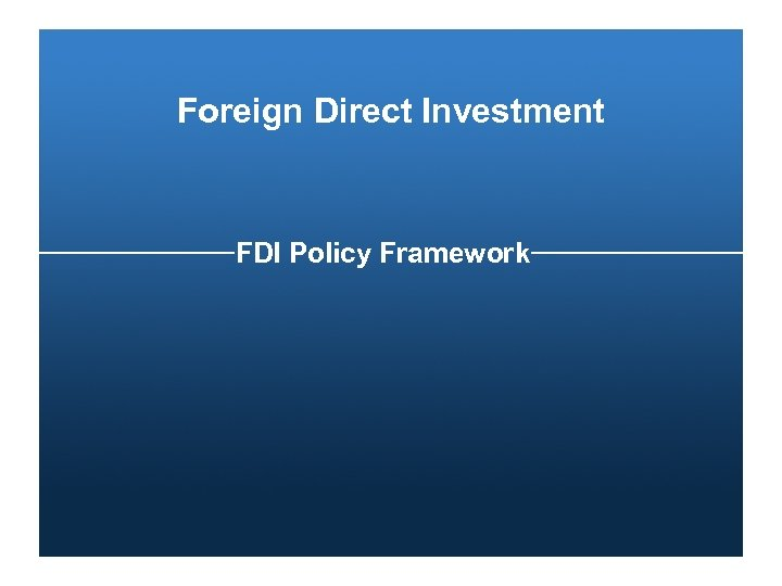 Foreign Direct Investment FDI Policy Framework