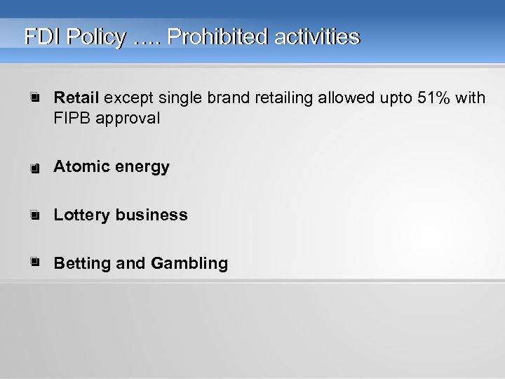 FDI Policy …. Prohibited activities • Retail except single brand retailing allowed upto 51%