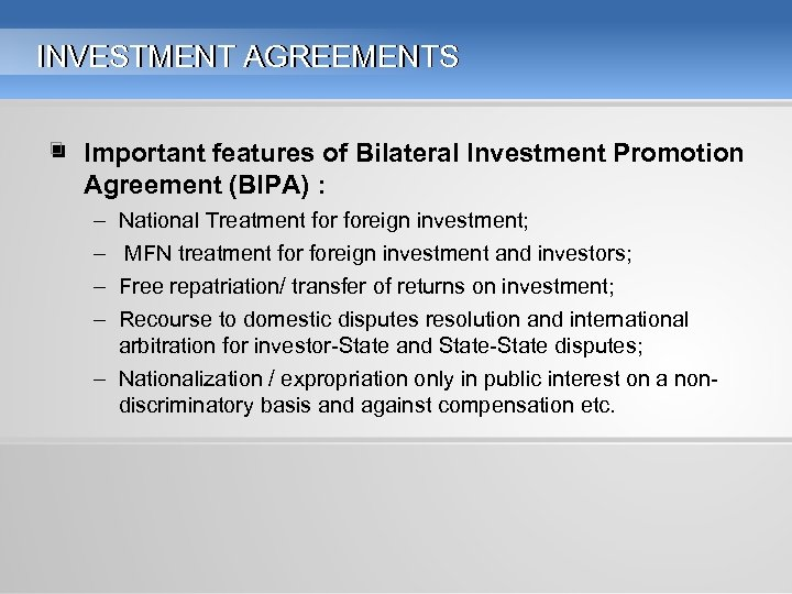 INVESTMENT AGREEMENTS • Important features of Bilateral Investment Promotion Agreement (BIPA) : – –
