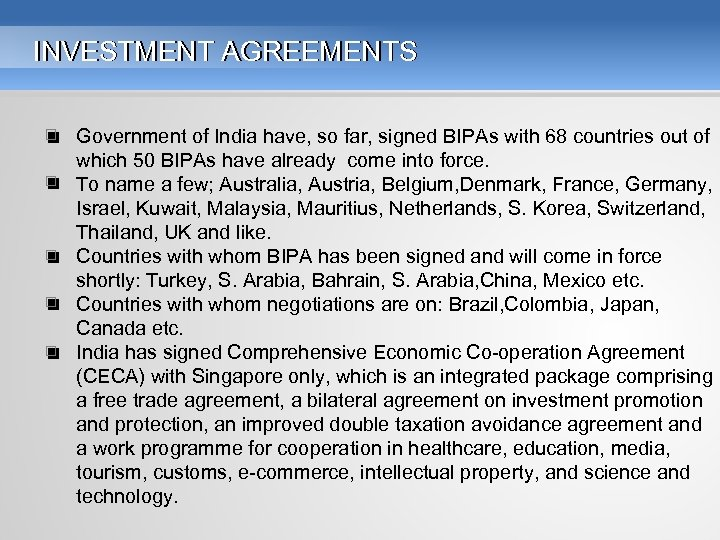 INVESTMENT AGREEMENTS • Government of India have, so far, signed BIPAs with 68 countries