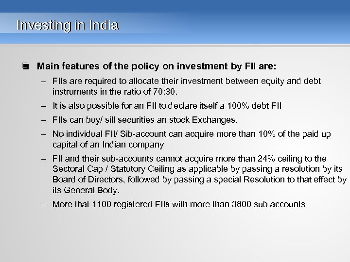 Investing in India • Main features of the policy on investment by FII are: