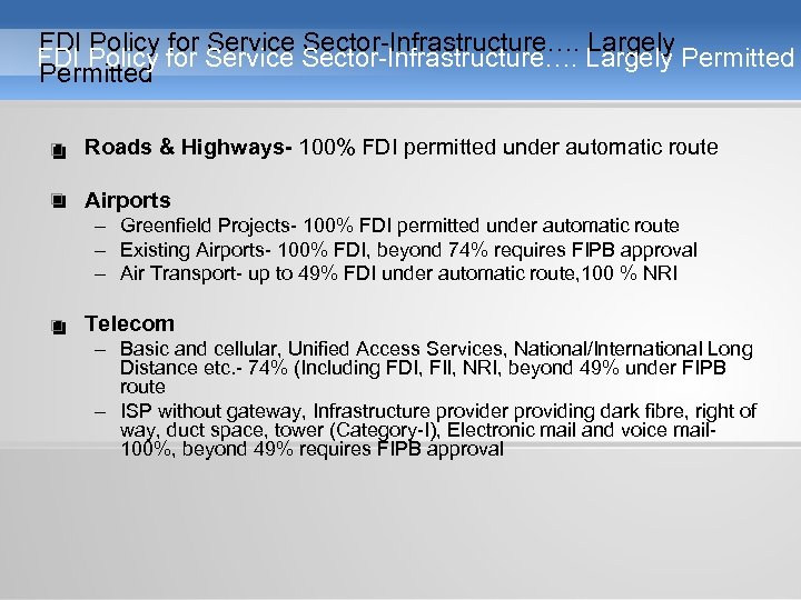 FDI Policy for Service Sector-Infrastructure…. Largely Permitted • Roads & Highways- 100% FDI permitted