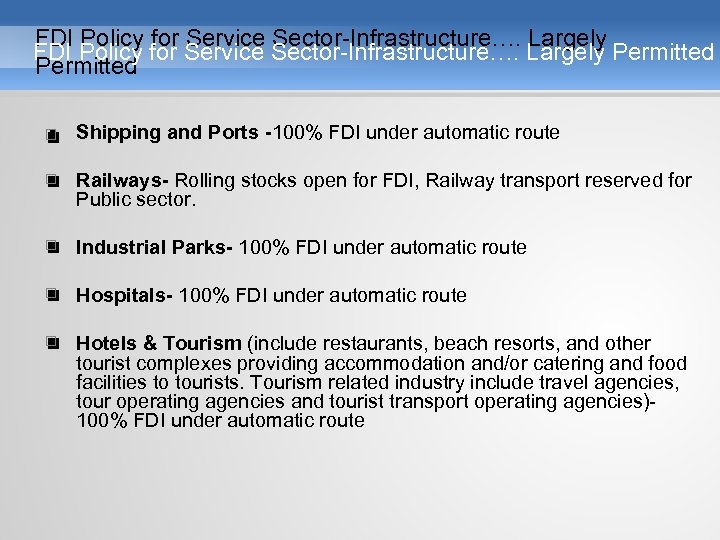 FDI Policy for Service Sector-Infrastructure…. Largely Permitted • Shipping and Ports -100% FDI under