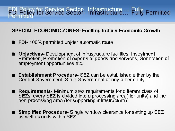 FDI Policy for Service Sector- Infrastructure…. Fully Permitted SPECIAL ECONOMIC ZONES- Fuelling India's Economic