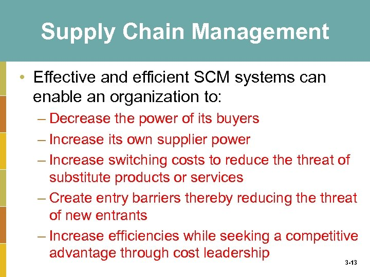 Supply Chain Management • Effective and efficient SCM systems can enable an organization to: