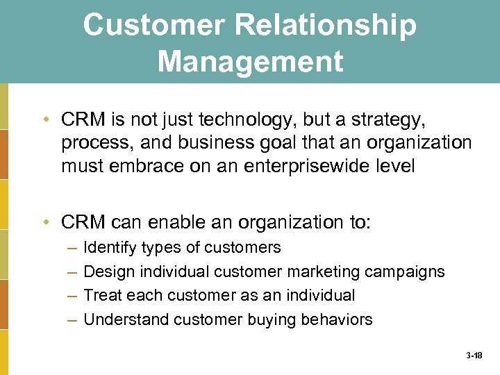Customer Relationship Management • CRM is not just technology, but a strategy, process, and