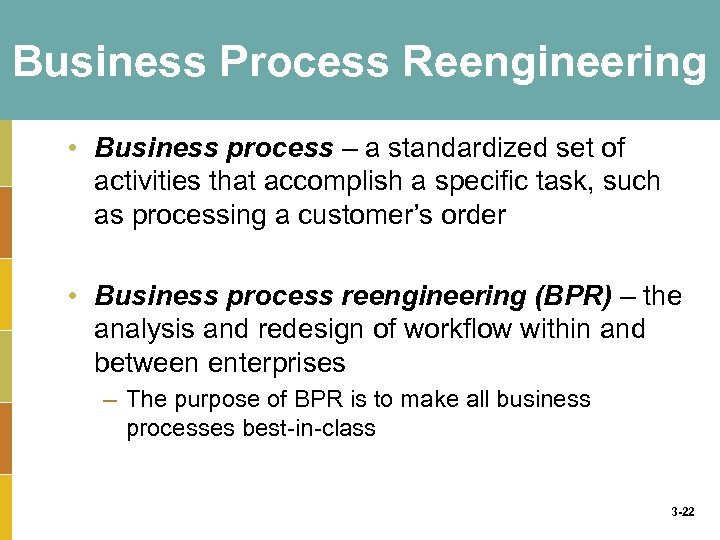 Business Process Reengineering • Business process – a standardized set of activities that accomplish