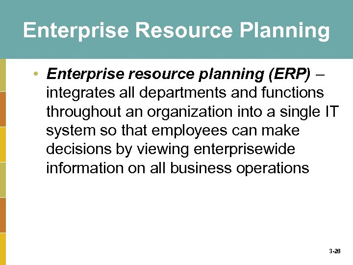 Enterprise Resource Planning • Enterprise resource planning (ERP) – integrates all departments and functions