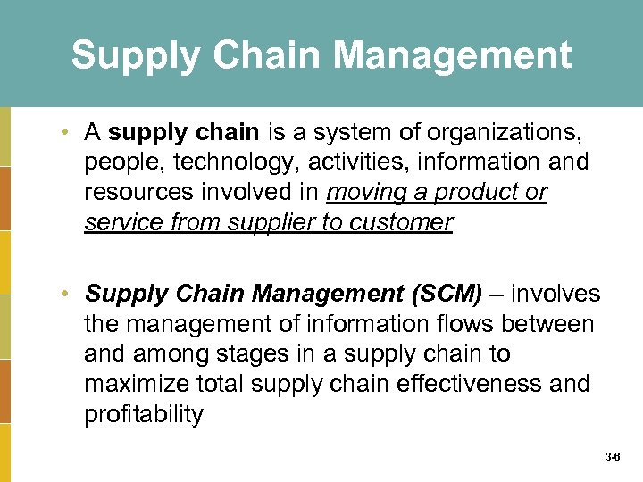 Supply Chain Management • A supply chain is a system of organizations, people, technology,