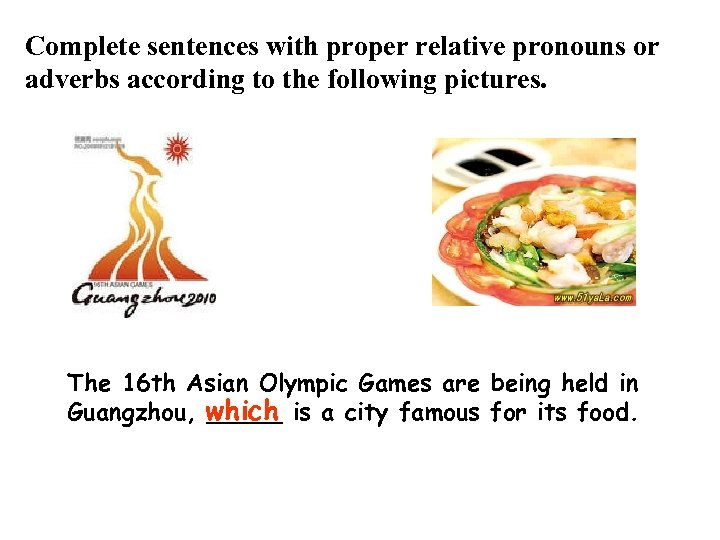 Complete sentences with proper relative pronouns or adverbs according to the following pictures. The