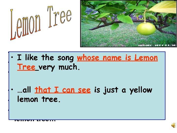 • … • I like the song whose name is Lemon • I