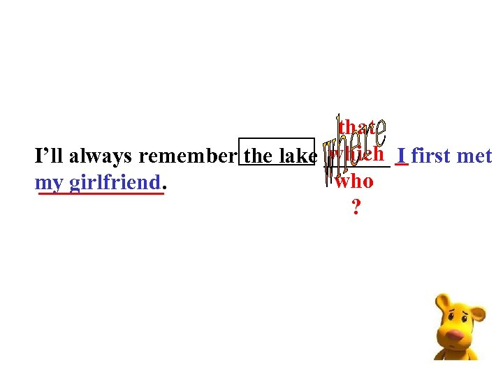 that which I I'll always remember the lake ______ _ first met who _____