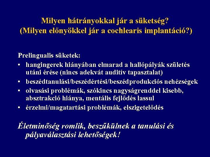 Milyen hátrányokkal jár a süketség? (Milyen előnyökkel jár a cochlearis implantáció? ) Prelingualis süketek: