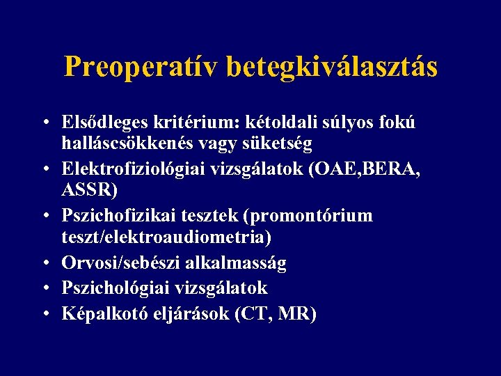 Preoperatív betegkiválasztás • Elsődleges kritérium: kétoldali súlyos fokú halláscsökkenés vagy süketség • Elektrofiziológiai vizsgálatok