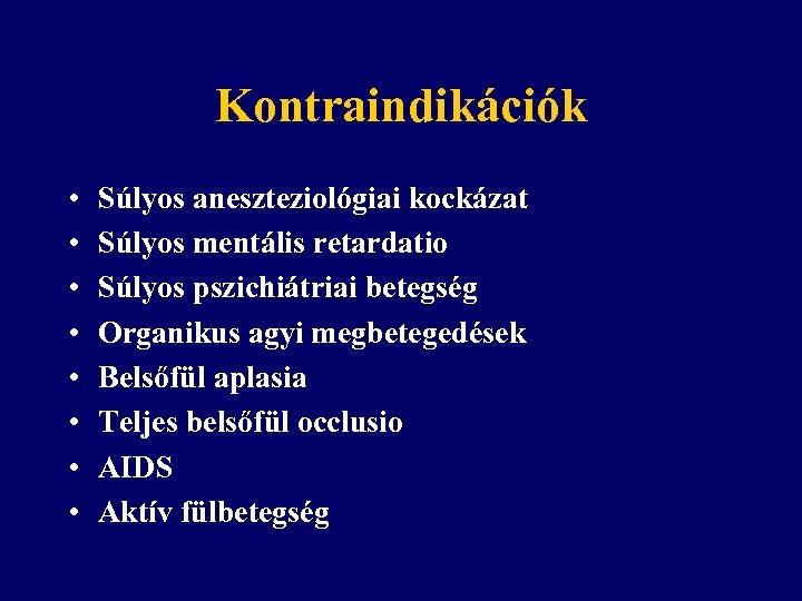 Kontraindikációk • • Súlyos aneszteziológiai kockázat Súlyos mentális retardatio Súlyos pszichiátriai betegség Organikus agyi