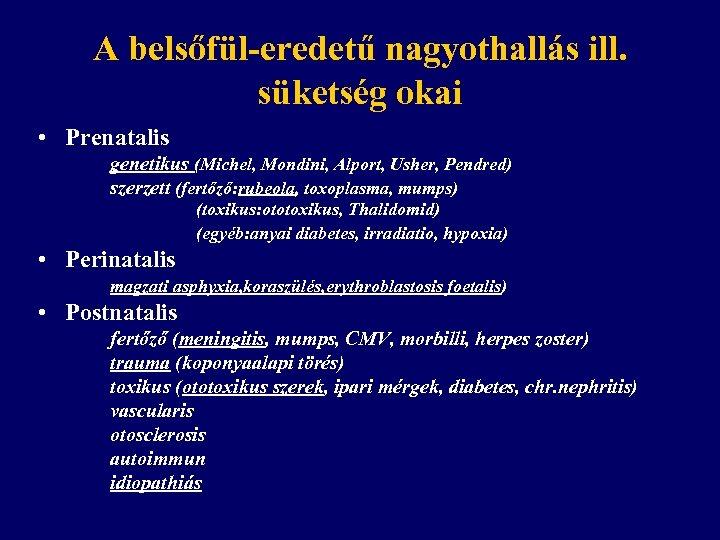 A belsőfül-eredetű nagyothallás ill. süketség okai • Prenatalis genetikus (Michel, Mondini, Alport, Usher, Pendred)