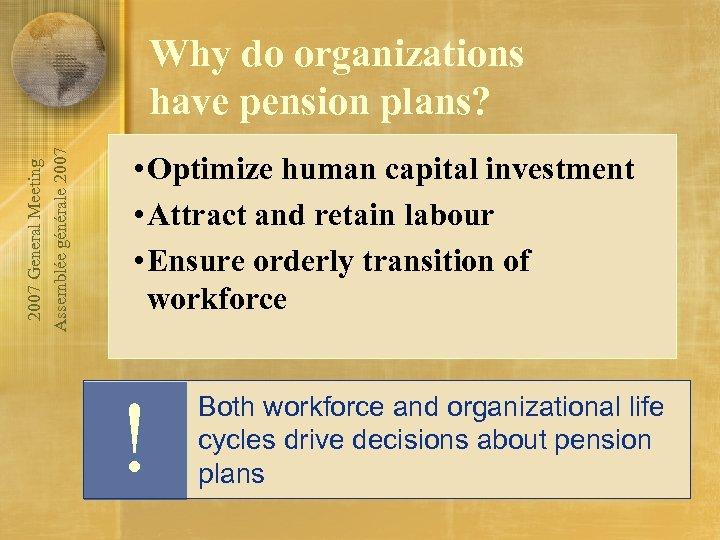 2007 General Meeting Assemblée générale 2007 Why do organizations have pension plans? • Optimize