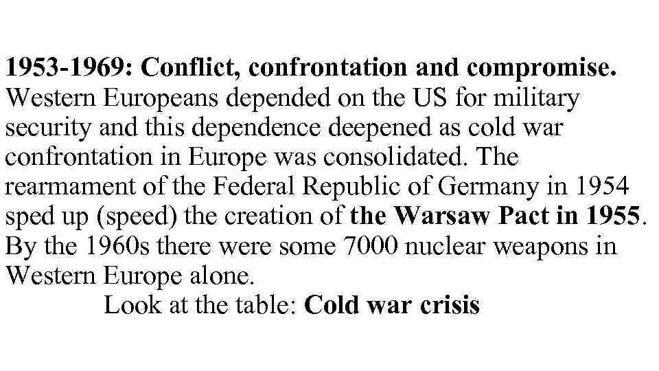 1953 -1969: Conflict, confrontation and compromise. Western Europeans depended on the US for military